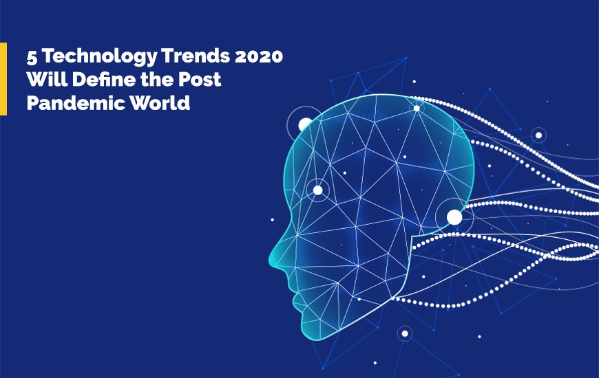 5 Technology Trends 2020 Will Define the Post Pandemic World