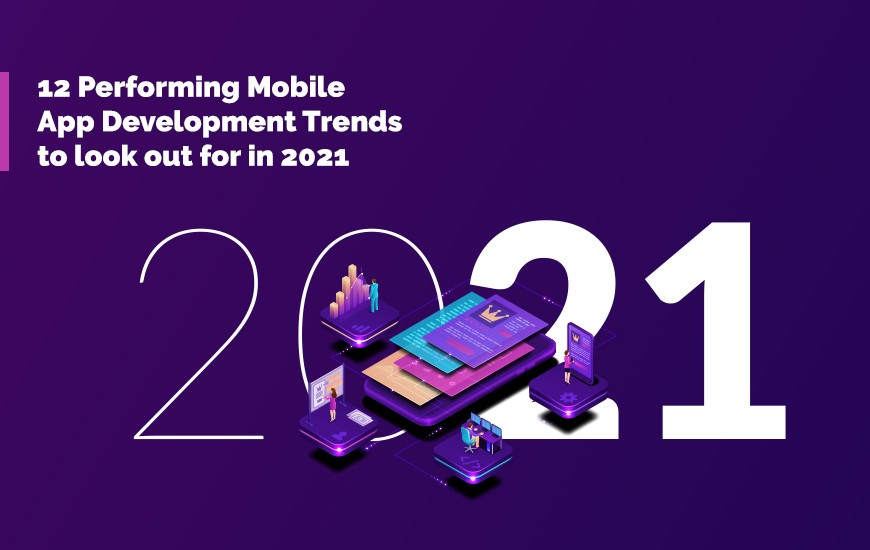 12 Performing Mobile App Development Trends to look out for in 2021_COVER