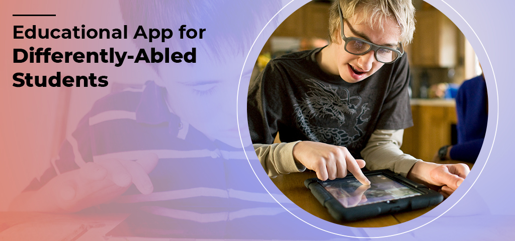 Educational App for Differently-Abled Students